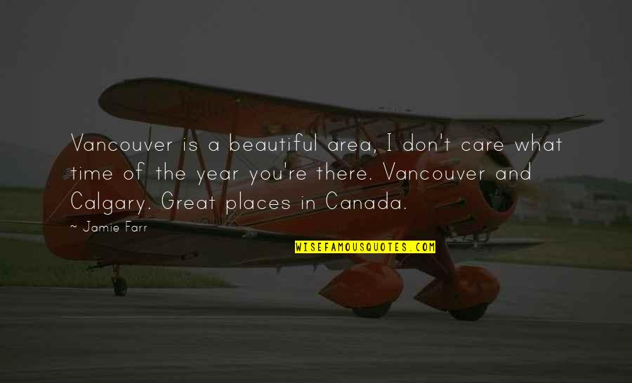 The Most Beautiful Places Quotes By Jamie Farr: Vancouver is a beautiful area, I don't care
