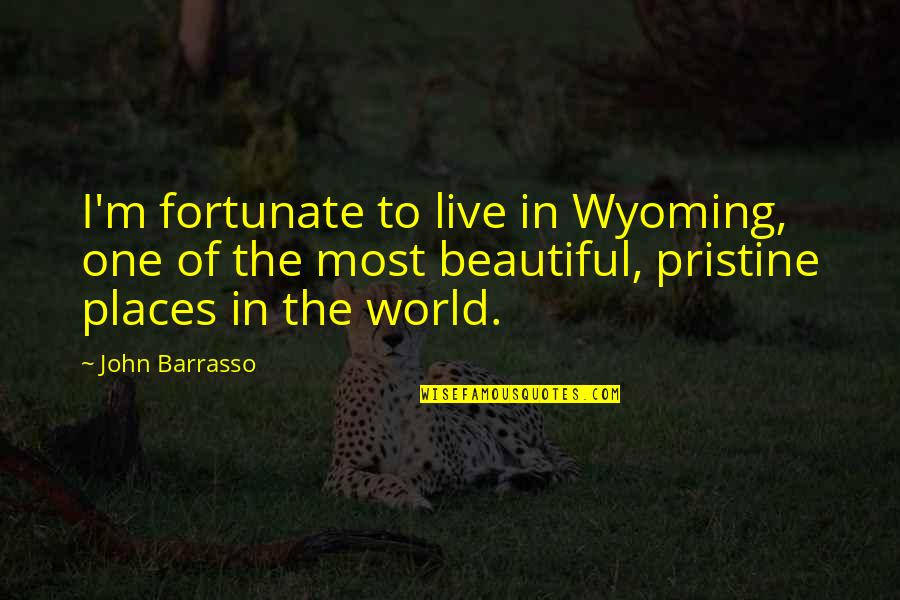 The Most Beautiful Places Quotes By John Barrasso: I'm fortunate to live in Wyoming, one of
