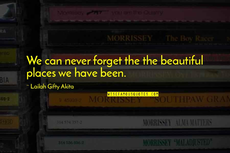 The Most Beautiful Places Quotes By Lailah Gifty Akita: We can never forget the the beautiful places