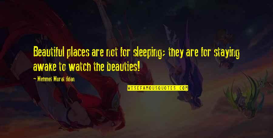 The Most Beautiful Places Quotes By Mehmet Murat Ildan: Beautiful places are not for sleeping; they are