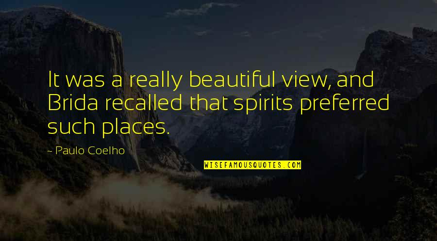 The Most Beautiful Places Quotes By Paulo Coelho: It was a really beautiful view, and Brida
