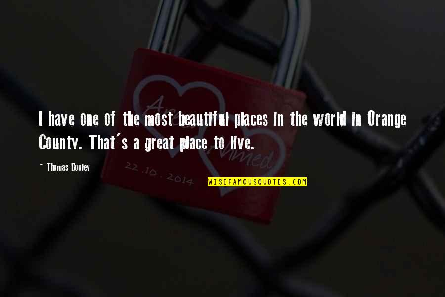 The Most Beautiful Places Quotes By Thomas Dooley: I have one of the most beautiful places