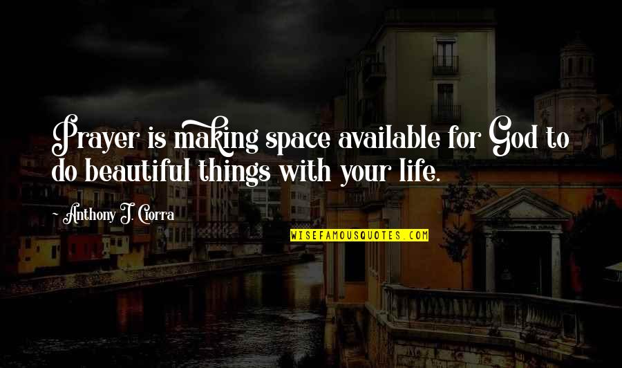 The Most Beautiful Things In Life Quotes By Anthony J. Ciorra: Prayer is making space available for God to