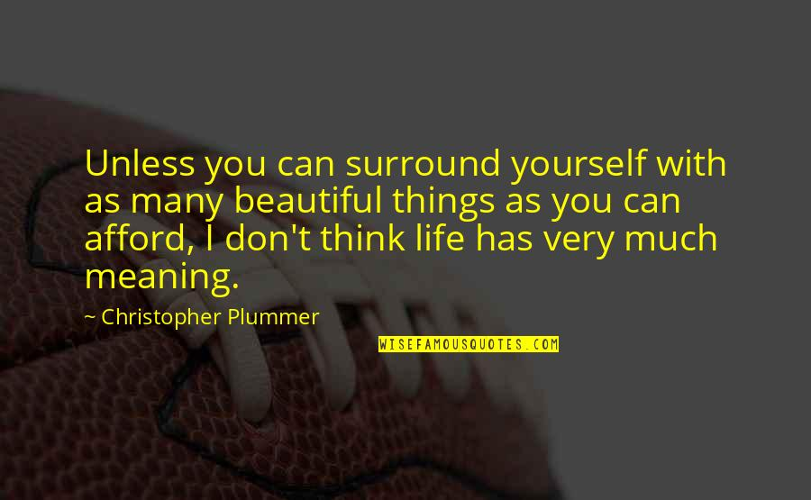 The Most Beautiful Things In Life Quotes By Christopher Plummer: Unless you can surround yourself with as many