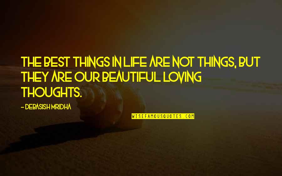 The Most Beautiful Things In Life Quotes By Debasish Mridha: The best things in life are not things,