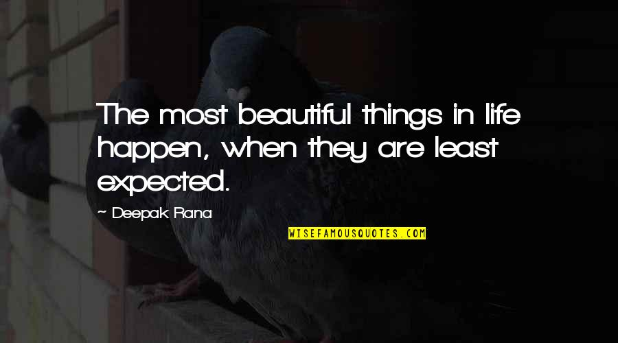 The Most Beautiful Things In Life Quotes By Deepak Rana: The most beautiful things in life happen, when