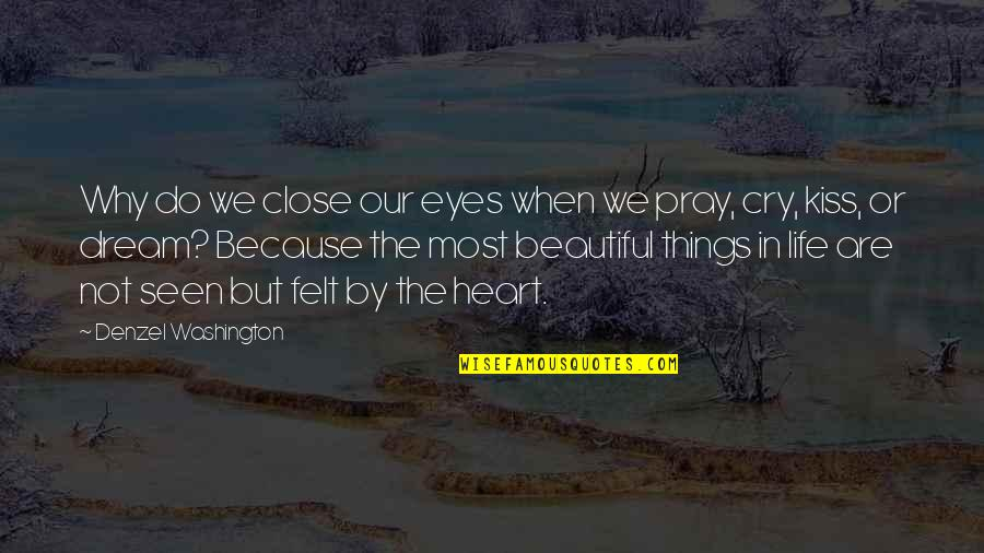 The Most Beautiful Things In Life Quotes By Denzel Washington: Why do we close our eyes when we