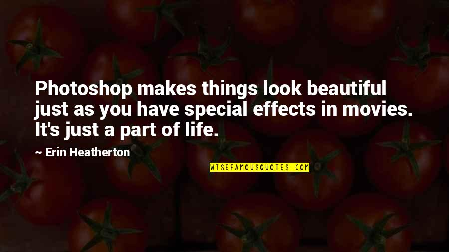 The Most Beautiful Things In Life Quotes By Erin Heatherton: Photoshop makes things look beautiful just as you