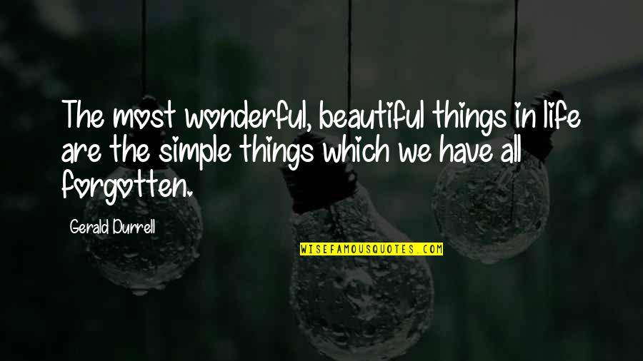 The Most Beautiful Things In Life Quotes By Gerald Durrell: The most wonderful, beautiful things in life are