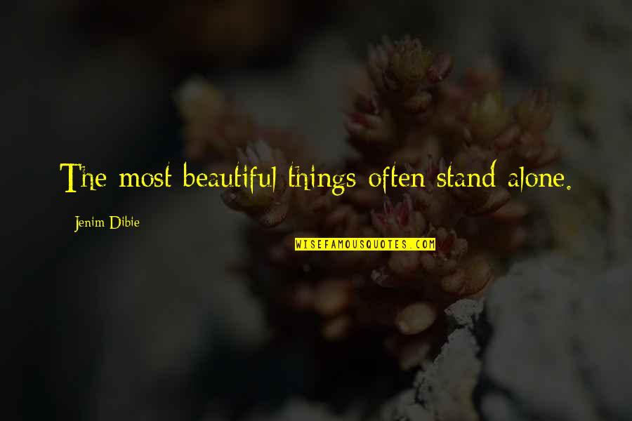 The Most Beautiful Things In Life Quotes By Jenim Dibie: The most beautiful things often stand alone.