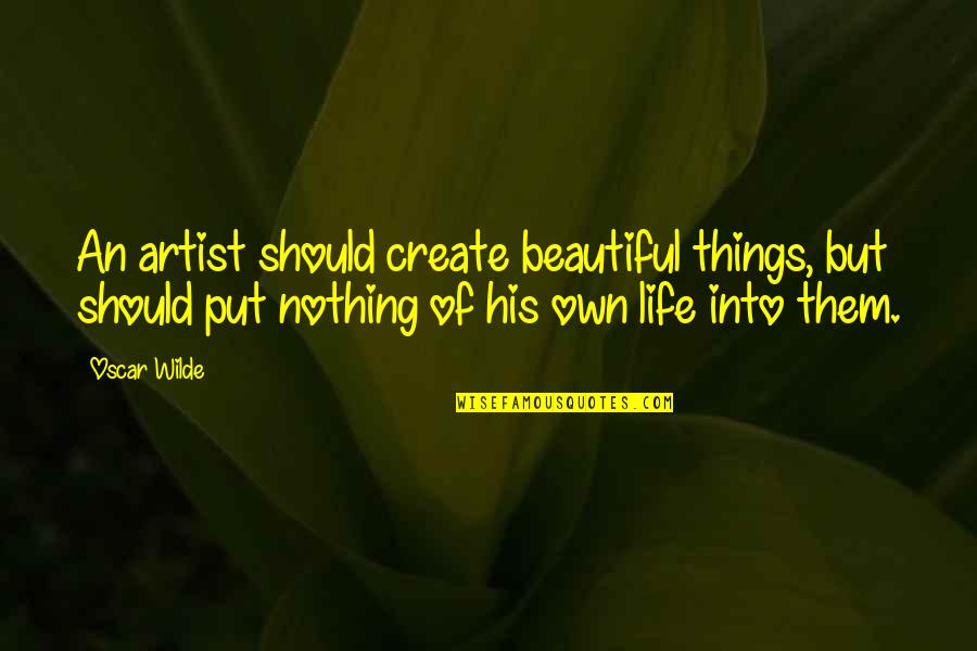 The Most Beautiful Things In Life Quotes By Oscar Wilde: An artist should create beautiful things, but should