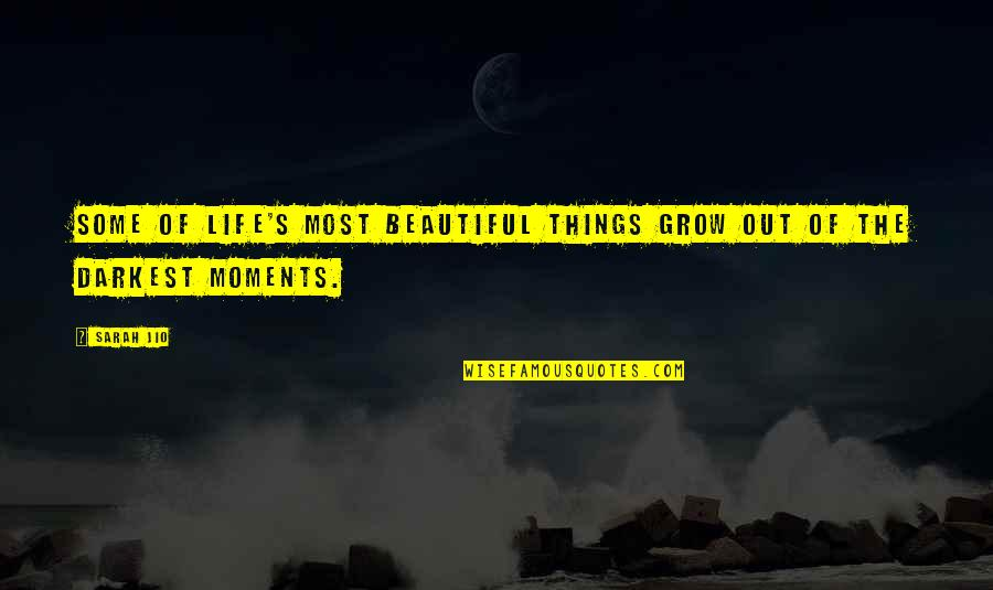 The Most Beautiful Things In Life Quotes By Sarah Jio: Some of life's most beautiful things grow out