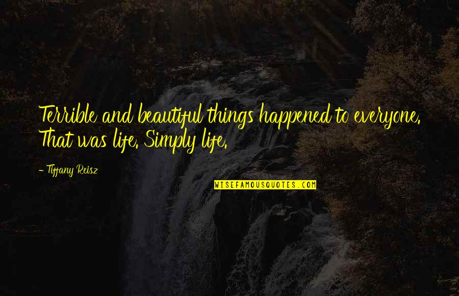 The Most Beautiful Things In Life Quotes By Tiffany Reisz: Terrible and beautiful things happened to everyone. That