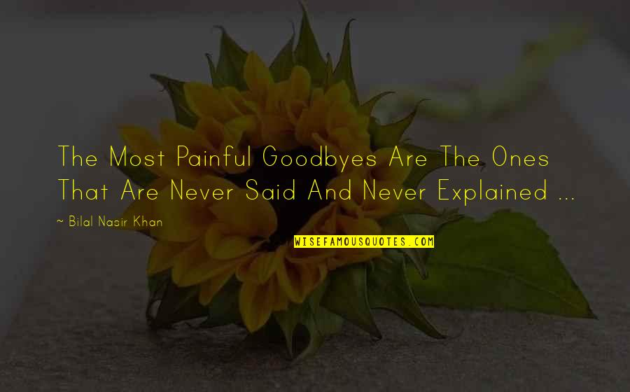 The Most Painful Goodbyes Quotes By Bilal Nasir Khan: The Most Painful Goodbyes Are The Ones That