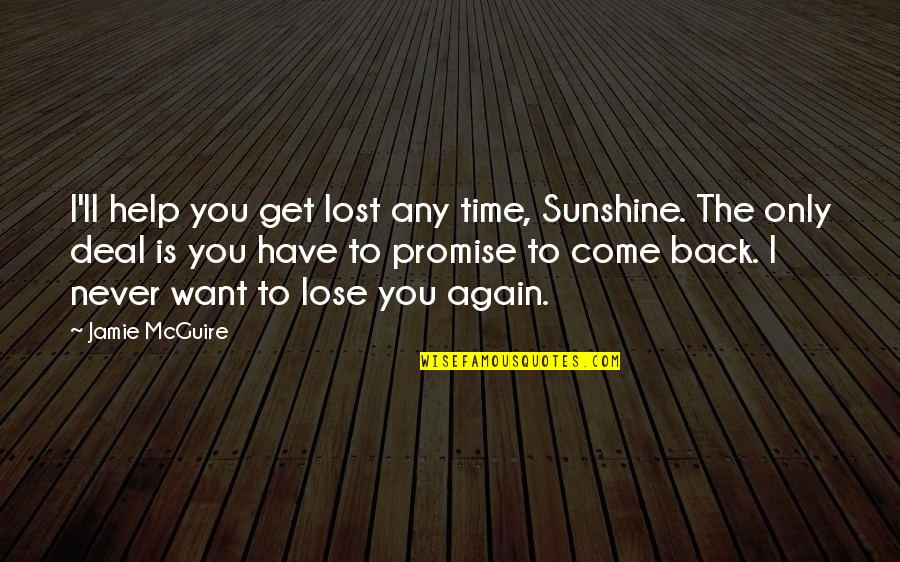 The Most Painful Goodbyes Quotes By Jamie McGuire: I'll help you get lost any time, Sunshine.