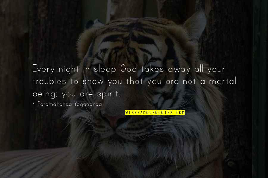 The Most Painful Goodbyes Quotes By Paramahansa Yogananda: Every night in sleep God takes away all