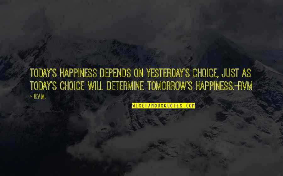 The Most Painful Goodbyes Quotes By R.v.m.: Today's happiness depends on yesterday's choice, just as