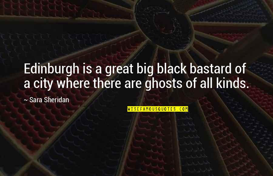 The Most Painful Goodbyes Quotes By Sara Sheridan: Edinburgh is a great big black bastard of