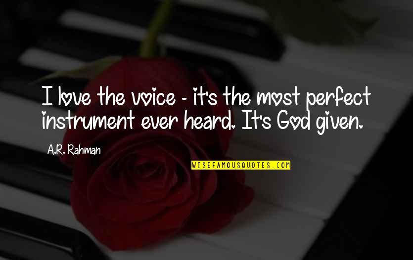 The Most Perfect Love Quotes By A.R. Rahman: I love the voice - it's the most