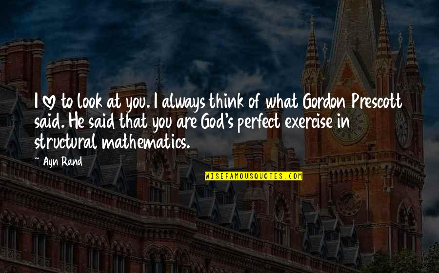 The Most Perfect Love Quotes By Ayn Rand: I love to look at you. I always