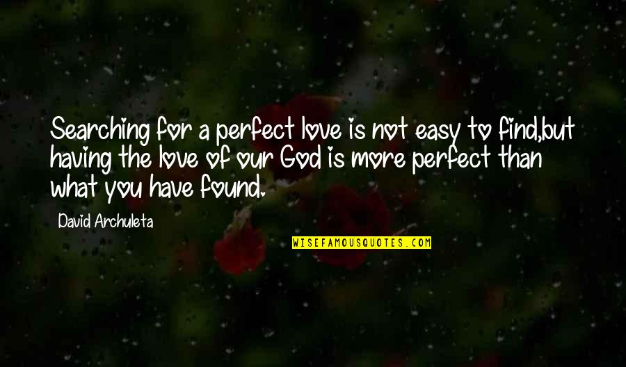 The Most Perfect Love Quotes By David Archuleta: Searching for a perfect love is not easy