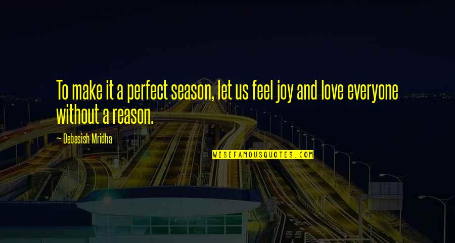 The Most Perfect Love Quotes By Debasish Mridha: To make it a perfect season, let us