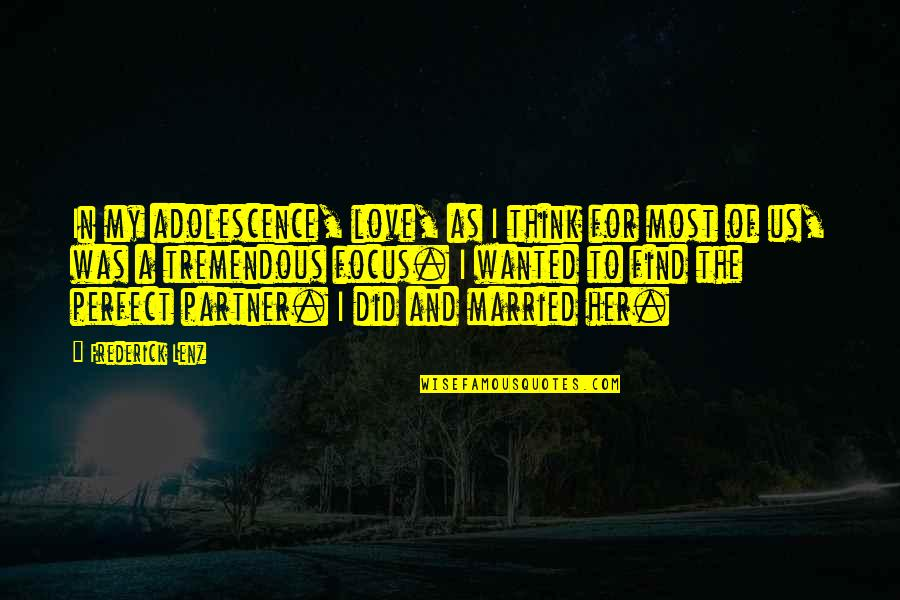 The Most Perfect Love Quotes By Frederick Lenz: In my adolescence, love, as I think for