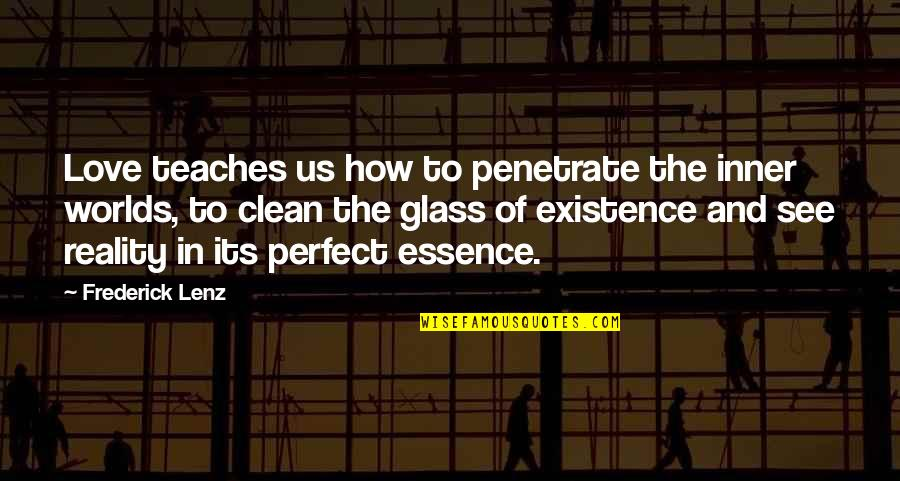 The Most Perfect Love Quotes By Frederick Lenz: Love teaches us how to penetrate the inner