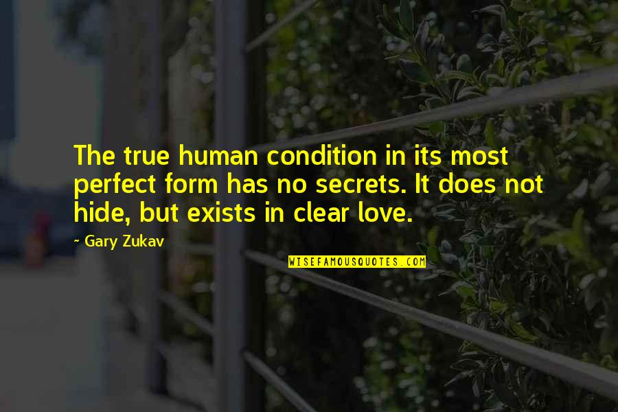 The Most Perfect Love Quotes By Gary Zukav: The true human condition in its most perfect