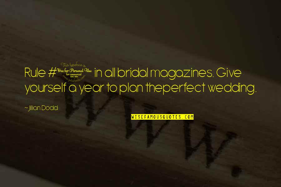 The Most Perfect Love Quotes By Jillian Dodd: Rule #1 in all bridal magazines. Give yourself