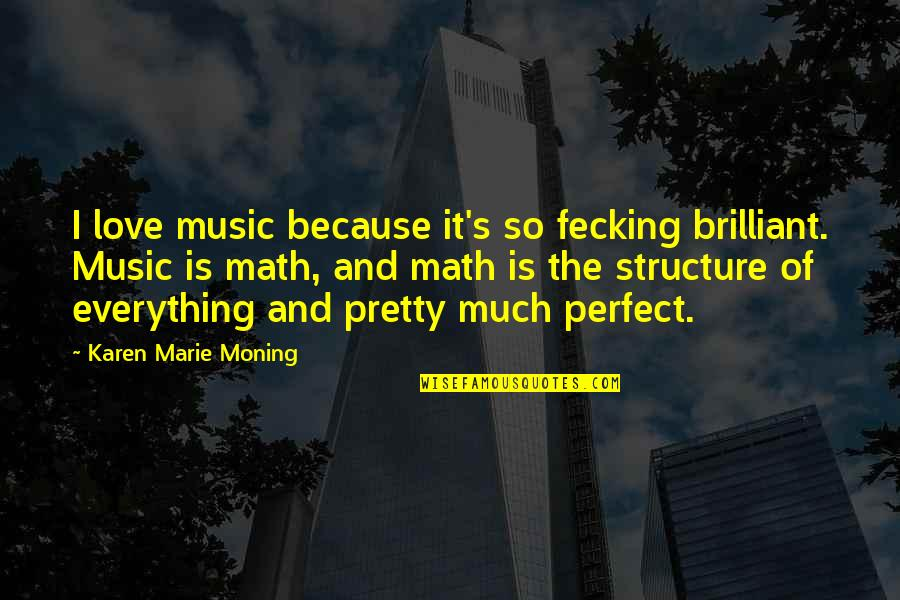 The Most Perfect Love Quotes By Karen Marie Moning: I love music because it's so fecking brilliant.