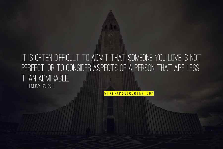The Most Perfect Love Quotes By Lemony Snicket: It is often difficult to admit that someone
