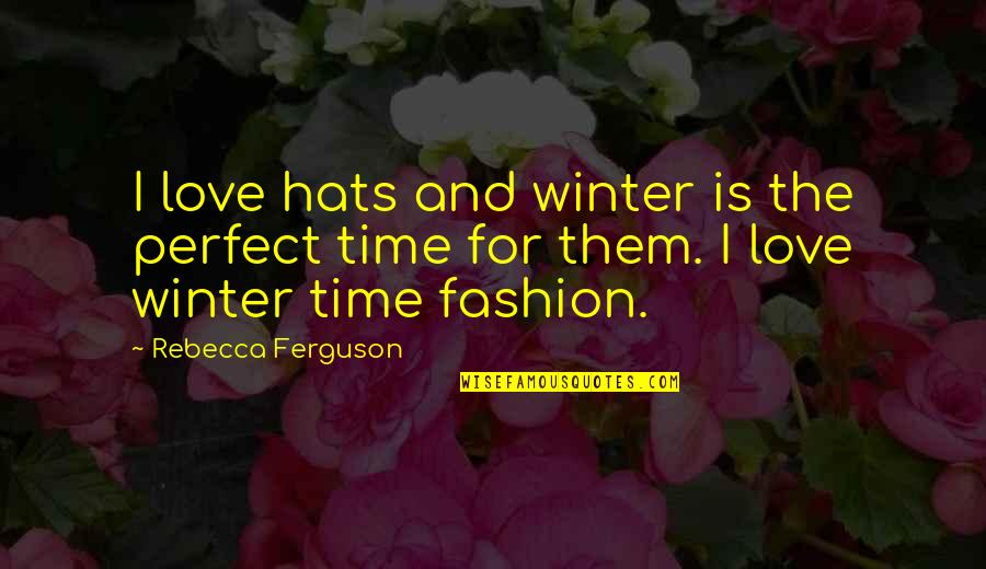 The Most Perfect Love Quotes By Rebecca Ferguson: I love hats and winter is the perfect