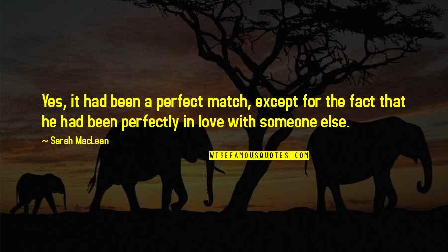 The Most Perfect Love Quotes By Sarah MacLean: Yes, it had been a perfect match, except