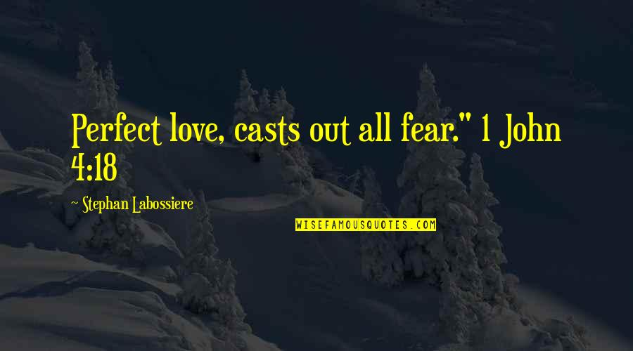 """The Most Perfect Love Quotes By Stephan Labossiere: Perfect love, casts out all fear."""" 1 John"""