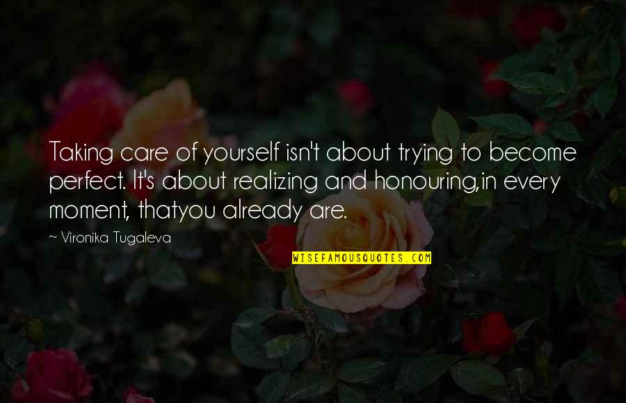 The Most Perfect Love Quotes By Vironika Tugaleva: Taking care of yourself isn't about trying to