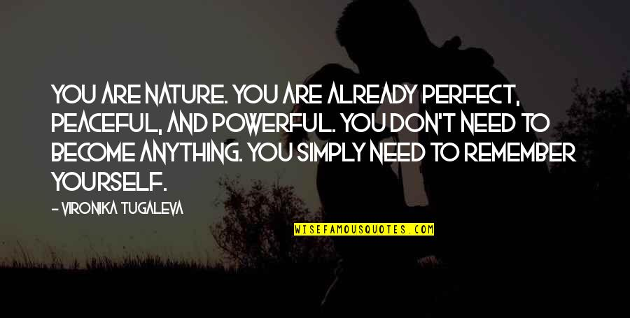 The Most Perfect Love Quotes By Vironika Tugaleva: You are nature. You are already perfect, peaceful,
