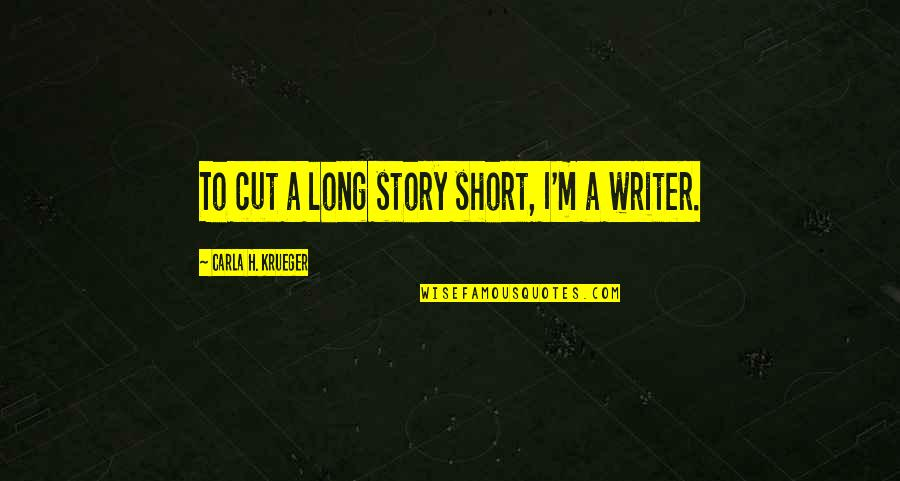 The Most Short Funny Quotes By Carla H. Krueger: To cut a long story short, I'm a