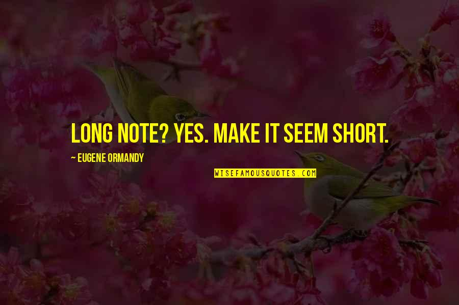 The Most Short Funny Quotes By Eugene Ormandy: Long note? Yes. Make it seem short.