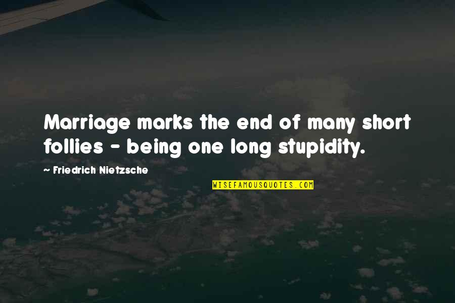 The Most Short Funny Quotes By Friedrich Nietzsche: Marriage marks the end of many short follies