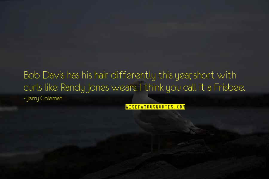 The Most Short Funny Quotes By Jerry Coleman: Bob Davis has his hair differently this year,