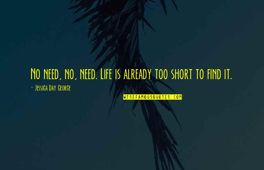 The Most Short Funny Quotes By Jessica Day George: No need, no, need. Life is already too