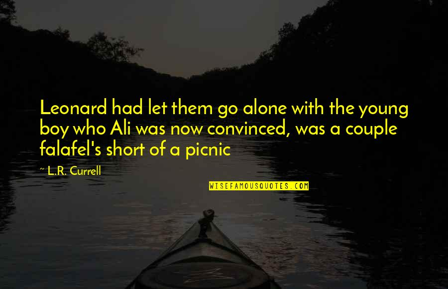 The Most Short Funny Quotes By L.R. Currell: Leonard had let them go alone with the