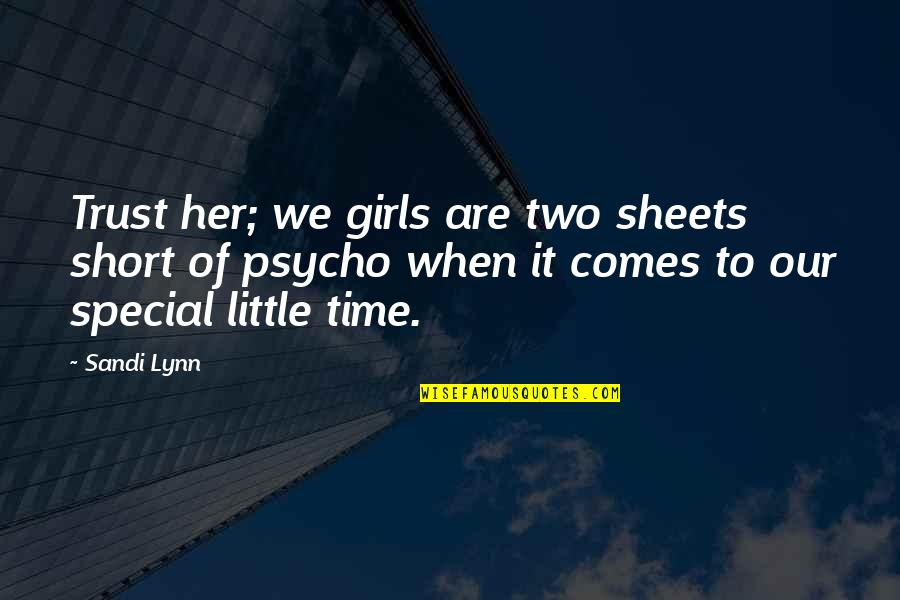 The Most Short Funny Quotes By Sandi Lynn: Trust her; we girls are two sheets short