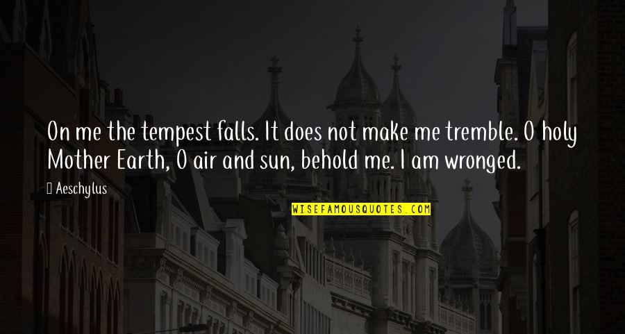 The Mother Earth Quotes By Aeschylus: On me the tempest falls. It does not