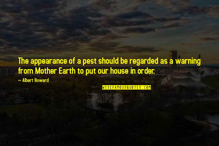 The Mother Earth Quotes By Albert Howard: The appearance of a pest should be regarded