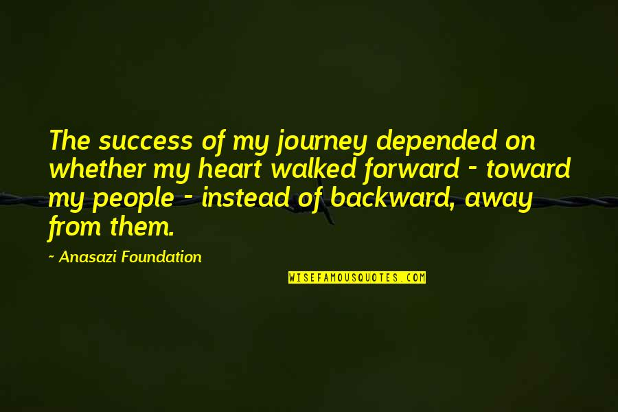 The Mother Earth Quotes By Anasazi Foundation: The success of my journey depended on whether