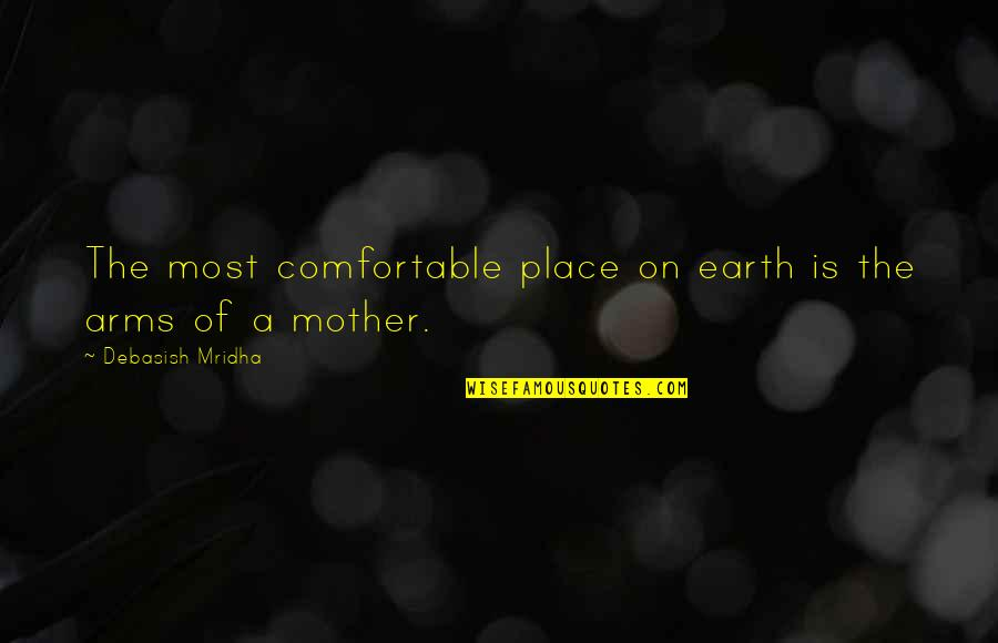 The Mother Earth Quotes By Debasish Mridha: The most comfortable place on earth is the