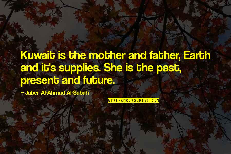 The Mother Earth Quotes By Jaber Al-Ahmad Al-Sabah: Kuwait is the mother and father, Earth and
