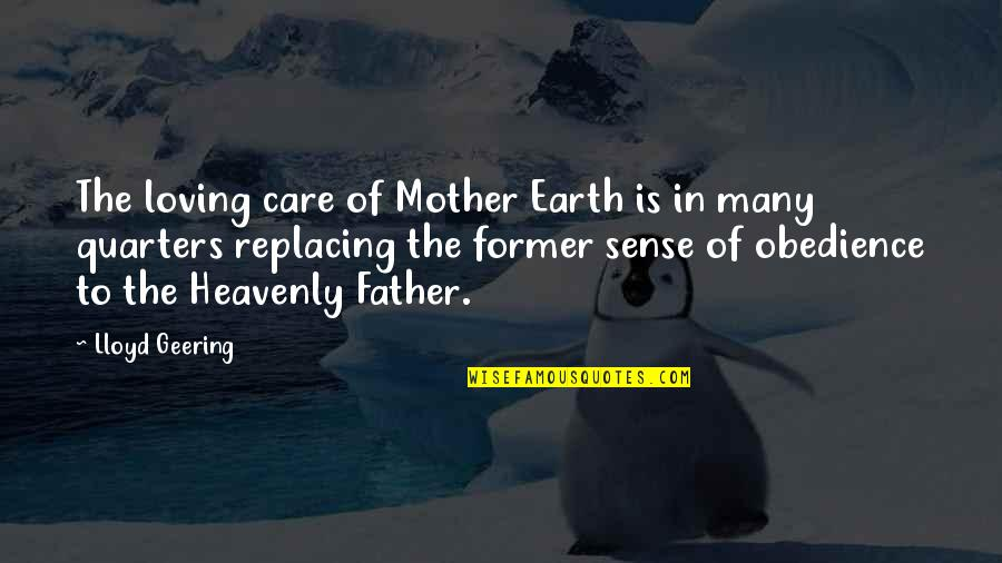 The Mother Earth Quotes By Lloyd Geering: The loving care of Mother Earth is in
